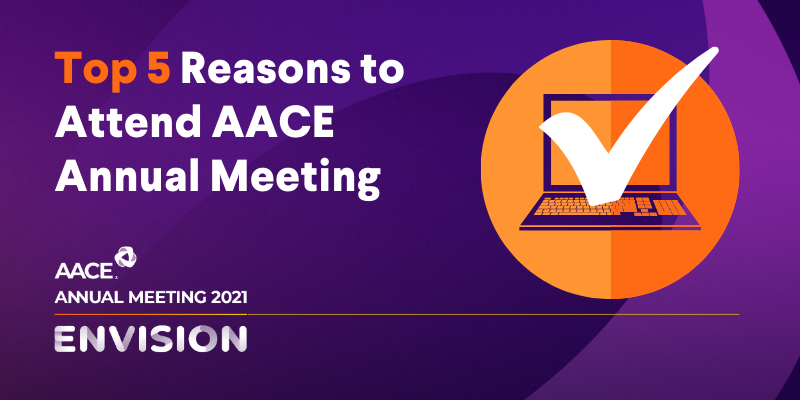 Top 5 Reasons to Attend AACE Annual Meeting